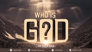 WHO IS GOD? - DR ZAKIR NAIK