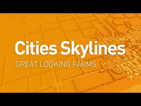 Great Looking Farms — Design Guide (Cities Skylines Tutorial)