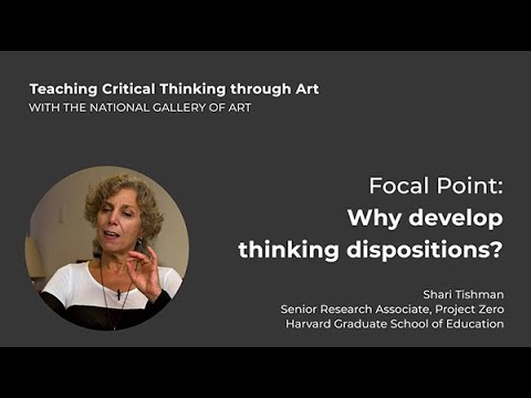 Teaching Critical Thinking through Art, 1.6: Focal Point: Why develop thinking dispositions?