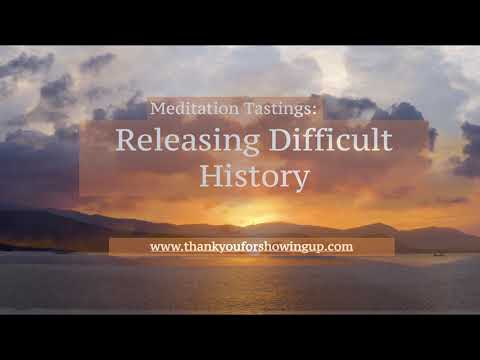 Meditation Tastings: Releasing Difficult History