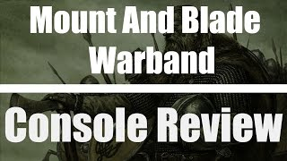 Mount and Blade Warband – PS4/Xbox One Review   MetalGearGlenn