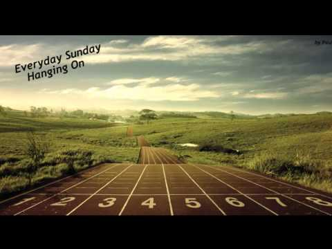 Everyday Sunday - Hanging On