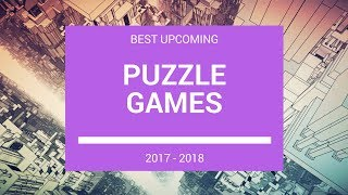 Best Upcoming Puzzle Games 2017 - 2018