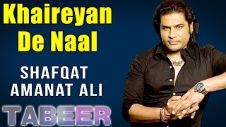 Khaireyan De Naal   Shafqat Amanat Ali  (Album:Tabeer)