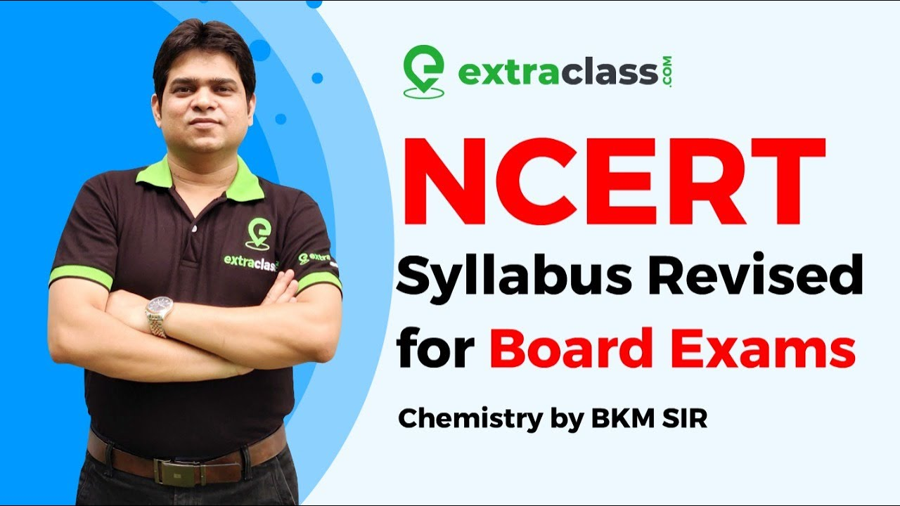 NCERT Syllabus Revised for Board Exams | Chemistry | BKM Sir | Extraclass