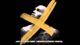 Chris Brown - Lady In A Glass Dress Interlude [Extended Version]