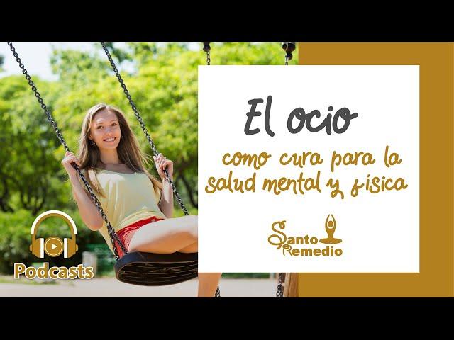 La cura del ocio para la salud física y mental - Santo Remedio Panamá. Farmacia de Medicina Natural.