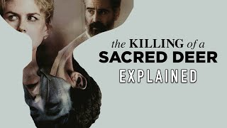 THE KILLING OF A SACRED DEER (2017) Explained