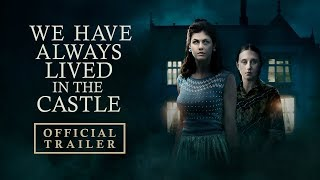 WE HAVE ALWAYS LIVED IN THE CASTLE (2019) Official Trailer