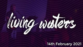 Living Waters Church - February 14th 2021