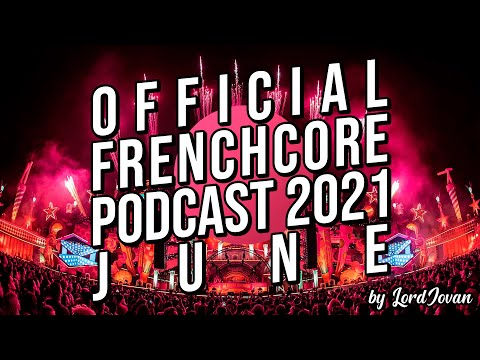 Download FRENCHCORE 2021 #6 June Mix   Official Podcast by LordJovan