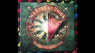 We Are The Union – You Can't Hide The Sun (Full)