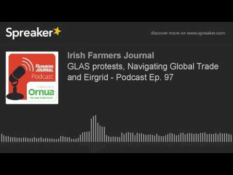 GLAS protests, Navigating Global Trade and Eirgrid - Podcast Ep. 97