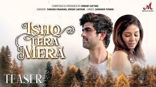 Ishq Tera Mera Teaser Hriday Gattani Sunidhi Chauhan Shivangi Tewari Merchant Records