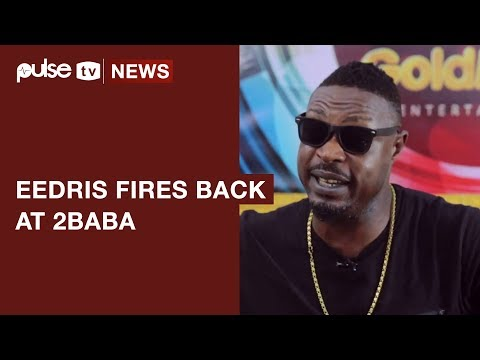 Edris Abdulkareem Fires Back At 2Baba, Says He took Him to Kennis Music | Pulse TV News