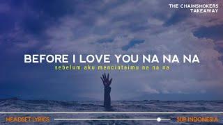 Download before I love you na na na (lyrics terjemahan) illenium - takeaway the Chainsmokers