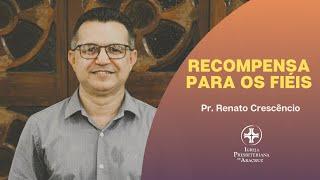 Palavra Viva | Recompensa dos fiéis | Pr. Renato Crescêncio