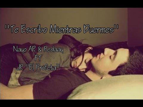 """Te Escribo Mientras Duermes - Nayo AR & Redaay Ft JR """"El Profeta"""" [Prod Marzen Rouse] [Lyrics, 2015]"""