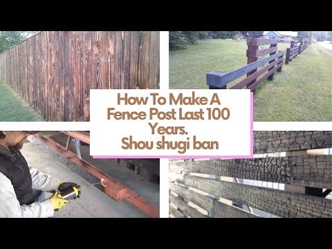 How To Make A Fence Post Last 100 Years  Shou shugi ban 1 0