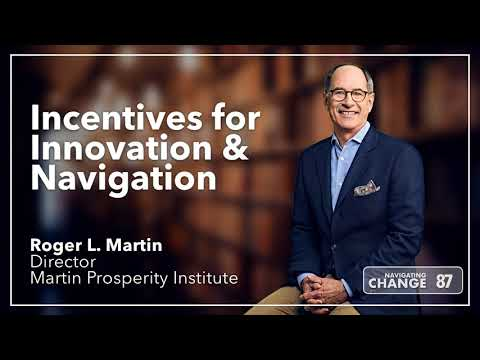 Incentives for Innovation and Navigation with guest Roger L. Martin