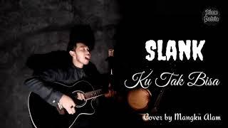 Slank - Ku Tak Bisa cover by Mangku Alam