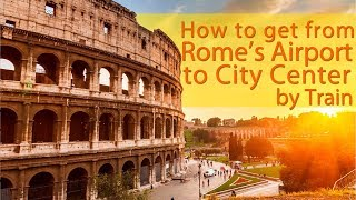 How to get from Rome's Airport to city center by train
