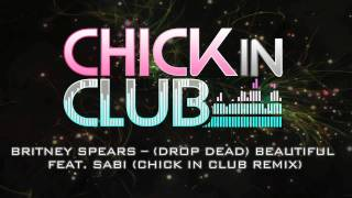 Britney Spears - (Drop Dead) Beautiful feat. Sabi (Chick In Club Remix)