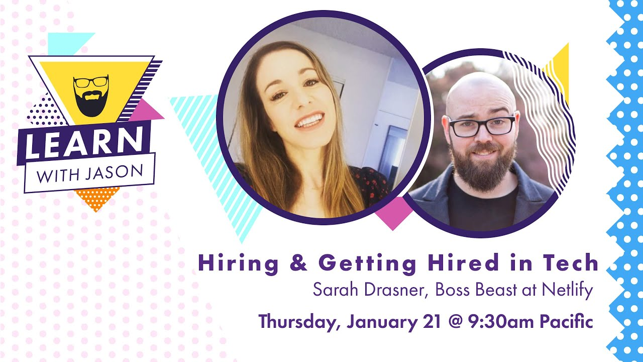 Hiring & Getting Hired in Tech (with Sarah Drasner) — Learn With Jason