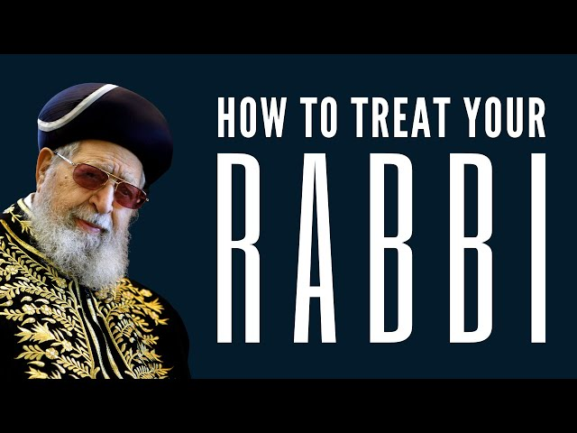 HOW TO TREAT YOUR RABBI
