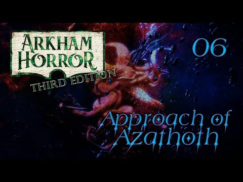 Arkham Horror Third Edition | Approach Of Azathoth | Turn 06: Epi Central