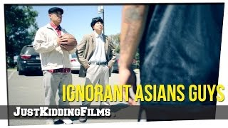 Ignorant Asian Guys