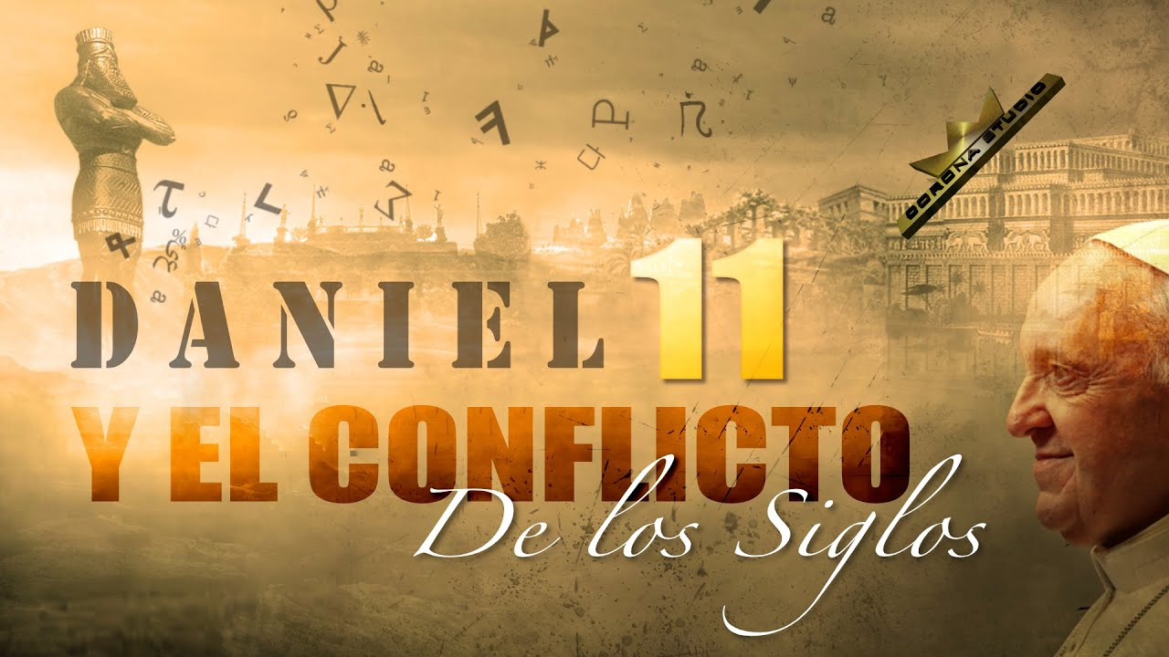 DANIEL 11 Y El Conflicto de los Siglos #4 / Serie Tiempos de Prueba | Oliver Coronado