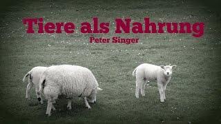 TIERE ALS NAHRUNG I Peter Singer