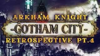 Batman Arkham Knight Retrospective Pt.4 - GOTHAM CITY