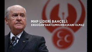 Bahçeli39;den Erdoğan39;a sert sözler Erdoğan39;dan Cumhurbaşkanı olmaz