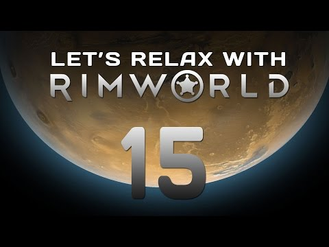 "Let's Relax With RimWorld Episode 15 ""Silver Rush"""