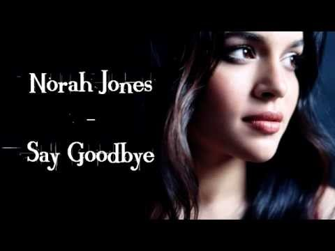 Norah Jones - Say Goodbye (Lyrics On Screen) - Album: Little Broken Hearts
