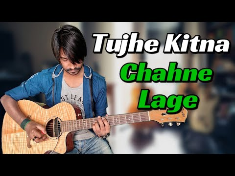 Tujhe Kitna Chahne Lage Guitar Tabs 100 Accurate With Lyrics