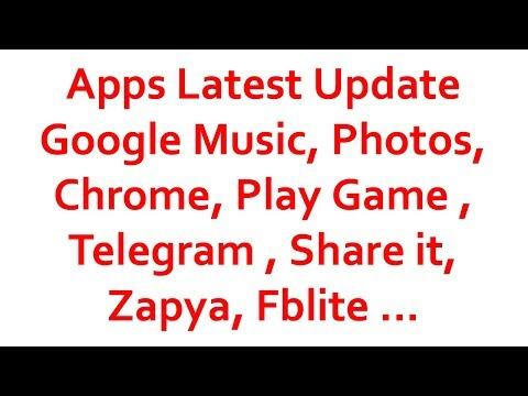 Apps Latest Update | Google Music, Photos, Chrome, Play Game , Telegram , Share it, Zapya, Fblite