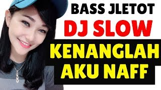DJ KENANGLAH AKU NAFF REMIX 2019 PALING ENAK SEDUNIA