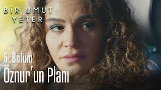 Öznur'un planı - Bir Umut Yeter 6. Bölüm