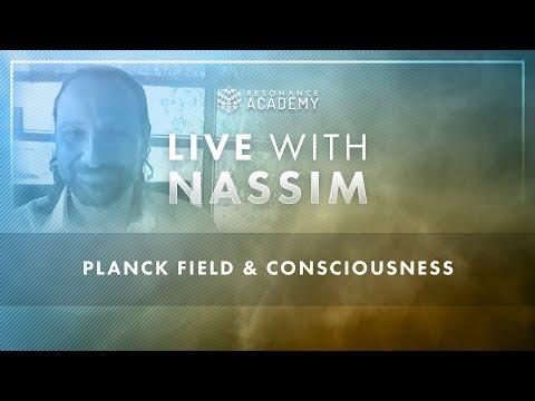 Nassim Haramein: Planck Field & Consciousness
