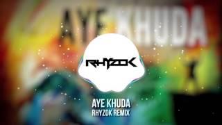Aye Khuda - Joshua Generation (Rhyzok Remix)