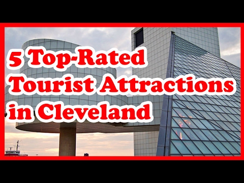 5 Top-Rated Tourist Attractions in Cleveland