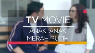 Video TV Movie - Anak-Anak Merah Putih download MP3, 3GP, MP4, WEBM, AVI, FLV Oktober 2018