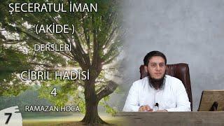 AKİDE DERSLERİ 7   Cibril Hadisi - 4   Ramazan Hoca