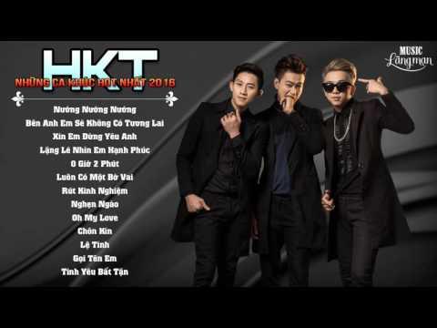 HKT 2016 - Những Ca Khúc Hay Nhất Của HKT 2016 - Nướng Nướng Nướng 2016 Album Vượt Qua Sóng Gió HKT