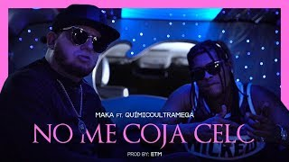 MAKA X QUÍMICO ULTRAMEGA - NO ME COJA CELO [VIDEO OFICIAL]