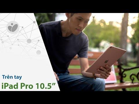 Trên tay iPad Pro 10.5
