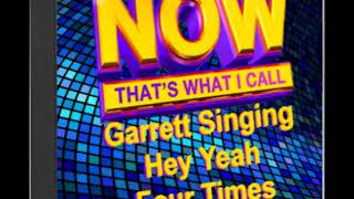 Now That's What I Call Garrett Singing Hey Yeah Four Times (Pt. 2)